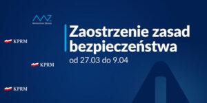 Zaostrzenie zasad bezpieczeństwa od 27.03 do 9.04